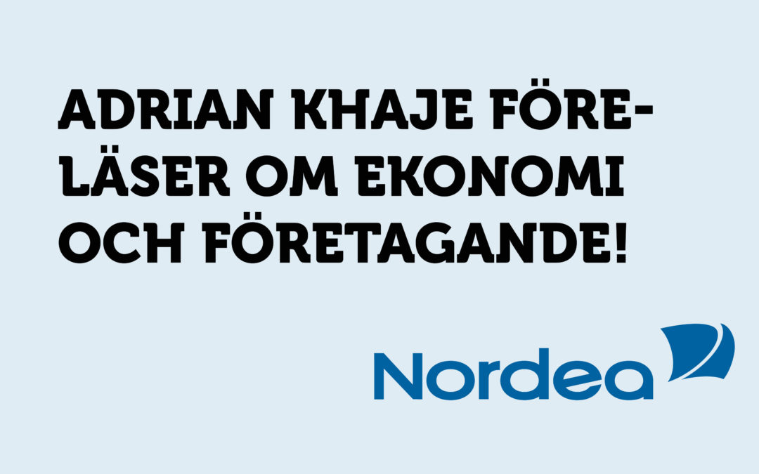Adrian Khaje från Nordea föreläser om ekonomi och företagande!